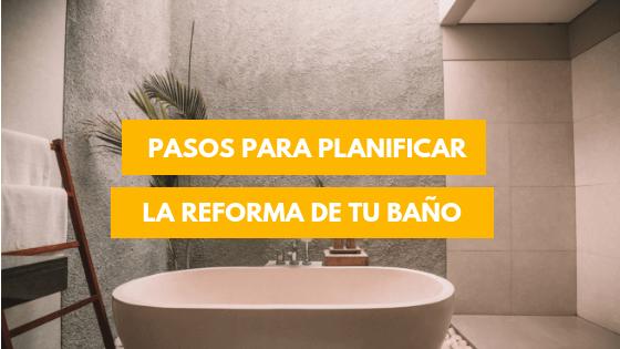 pasos para planificar la reforma de tu baño